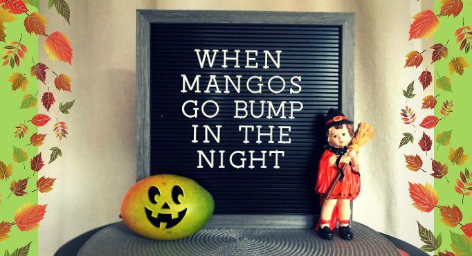 Halloween - When mangos go bump in the night